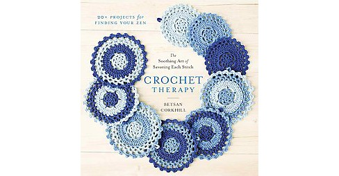 Crochet Therapy : The Soothing Art of Savoring Each Stitch (Paperback) (Bestan Corkhill) - image 1 of 1
