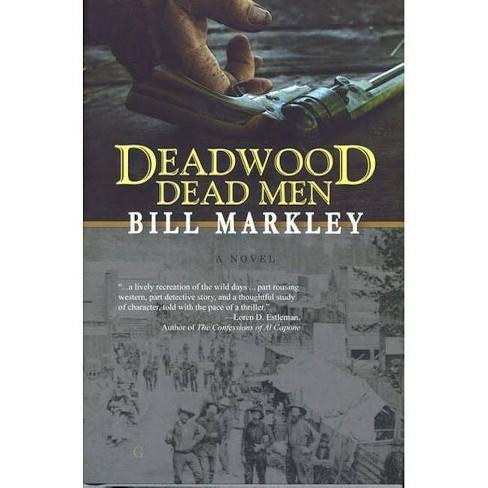 Deadwood Dead Men - by Bill Markley (Paperback)