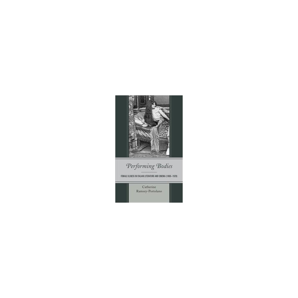Performing Bodies : Female Illness in Italian Literature and Cinema (1860-1920) (Hardcover) (Catherine