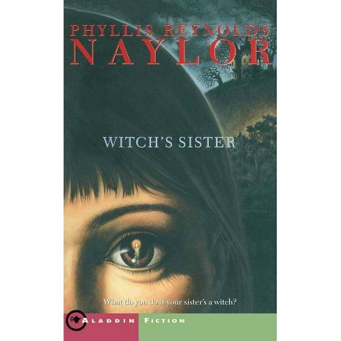 The Witch's Sister - (W.I.T.C.H. (Paperback)) by  Phyllis Reynolds Naylor (Paperback) - image 1 of 1