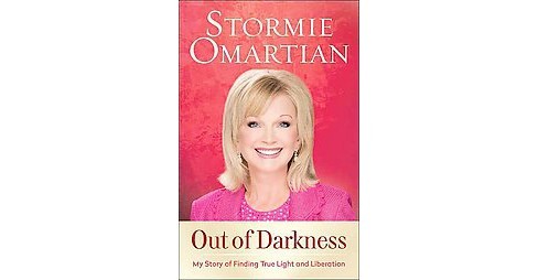 Out of Darkness : My Story of Finding True Light and Liberation (Reprint) (Paperback) (Stormie Omartian) - image 1 of 1