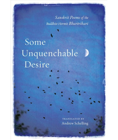 Some Unquenchable Desire : Sanskrit Poems of the Buddhist Hermit Bhartrihari -  (Paperback) - image 1 of 1