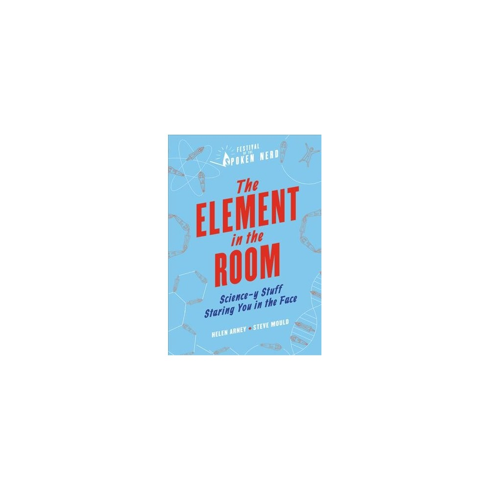 Element in the Room : Science-y Stuff Staring You in the Face - (Hardcover)
