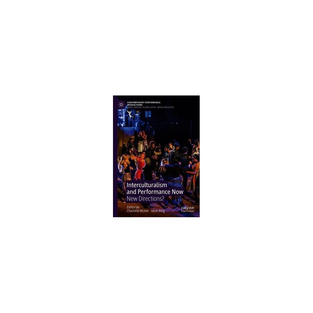 Interculturalism and Performance Now : New Directions? - (Hardcover)