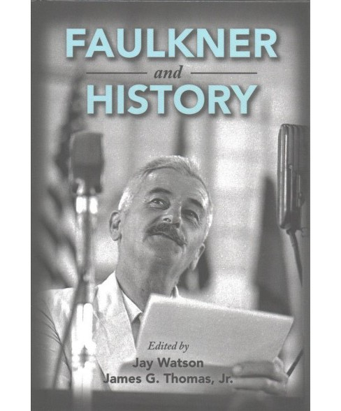Faulkner and History (Hardcover) - image 1 of 1