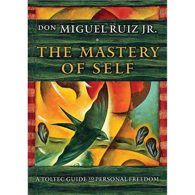 The Mastery of Self - by  Don Miguel Ruiz (Paperback)