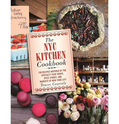 NYC Kitchen Cookbook : 150 Recipes Inspired by the Specialty Food Shops, Spice Stores, and Markets of - image 1 of 1