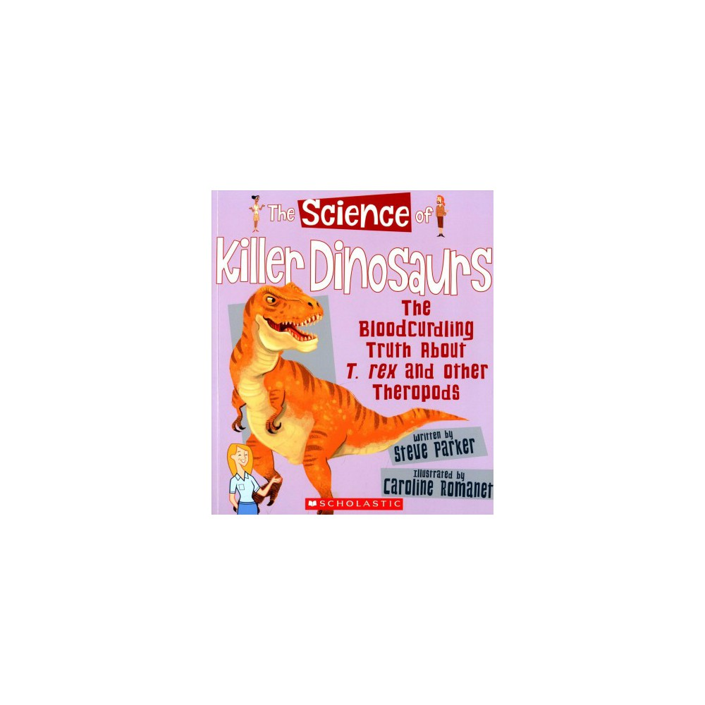 Science of Killer Dinosaurs : The Bloodcurdling Truth About T. Rex and Other Theropods (Paperback)