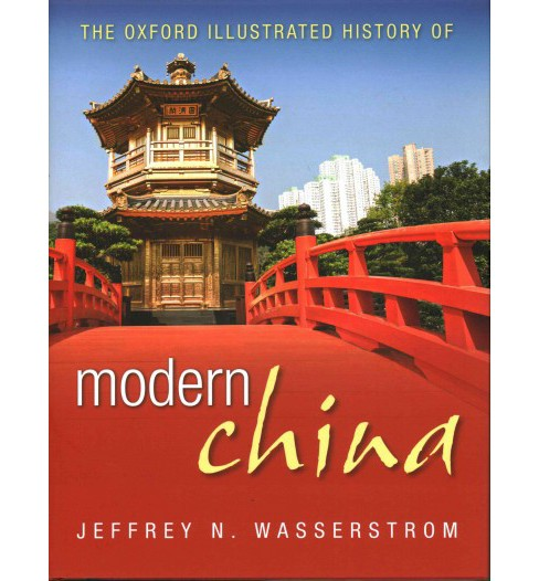 Oxford Illustrated History of Modern China (Hardcover) (Jeffrey N. (EDT) Wasserstrom) - image 1 of 1