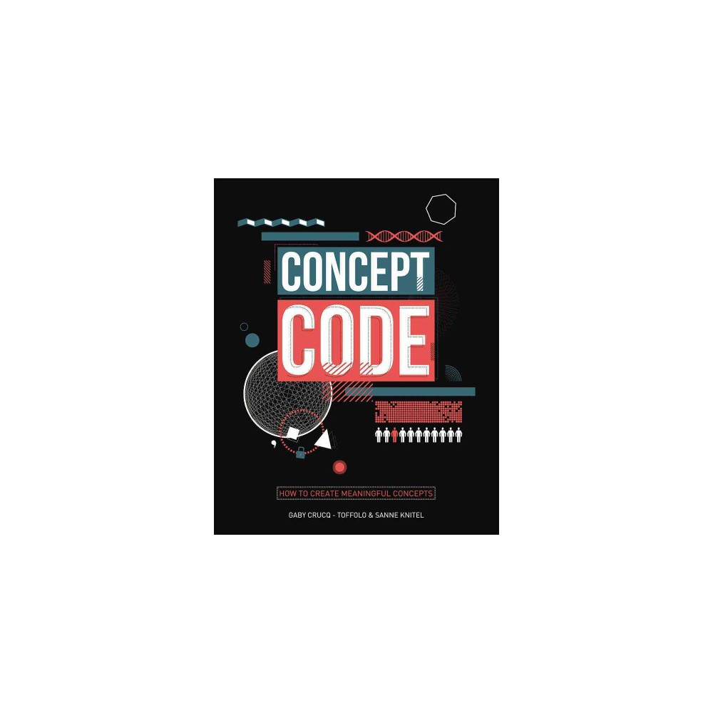 Concept Code : How to Create Meaningful Concepts (Paperback) (Gaby Crucq-toffolo & Sanne Knitel)