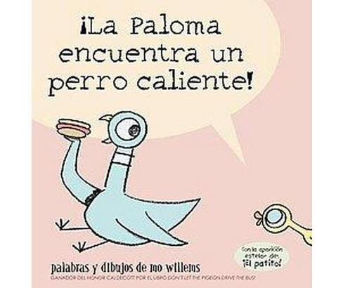 La Paloma encuentra un perro caliente! / The Pigeon Finds a Hot Dog! (Paperback) (Mo Willems) - image 1 of 1
