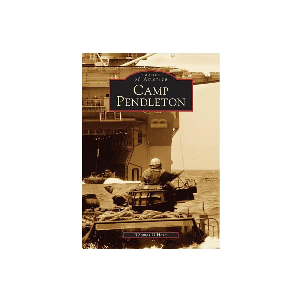 Camp Pendleton Images Of America Arcadia Publishing By Thomas O Hara Paperback