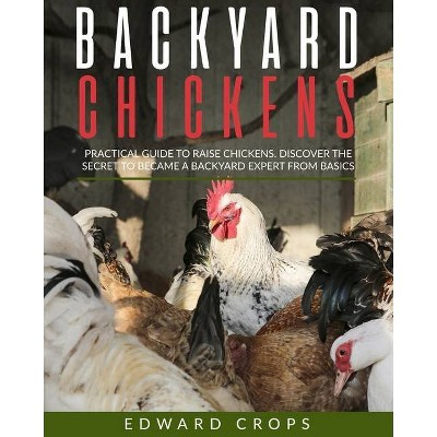 Backyard Chickens - by  Edward Crops (Paperback)