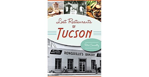 Lost Restaurants of Tucson (Paperback) (Rita Connelly) - image 1 of 1