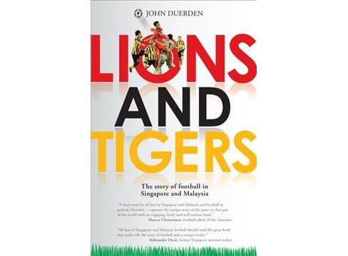 Lions and Tigers : The story of Football in Singapore and Malaysia -  by John Duerden (Paperback) - image 1 of 1