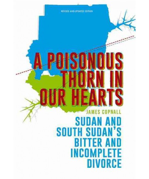Poisonous Thorn in Our Hearts : Sudan and South Sudan's Bitter and Incomplete Divorce (Updated) - image 1 of 1