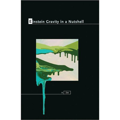 Einstein Gravity in a Nutshell - (In a Nutshell (Princeton)) by  A Zee (Hardcover) - image 1 of 1