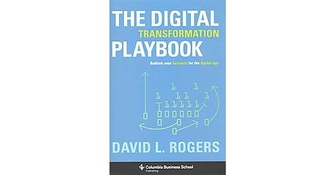 Digital Transformation Playbook : Rethink Your Business for the Digital Age (Hardcover) (David L. - image 1 of 1
