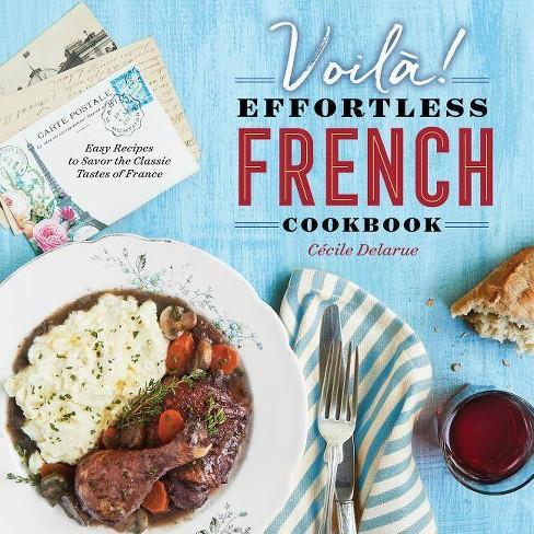 Voil�!: The Effortless French Cookbook - by  Cecile Delarue (Paperback) - image 1 of 1
