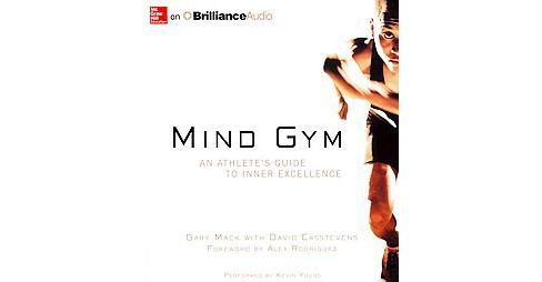 Mind Gym : An Athlete's Guide to Inner Excellence (Unabridged) (CD/Spoken Word) (Gary Mack & David - image 1 of 1