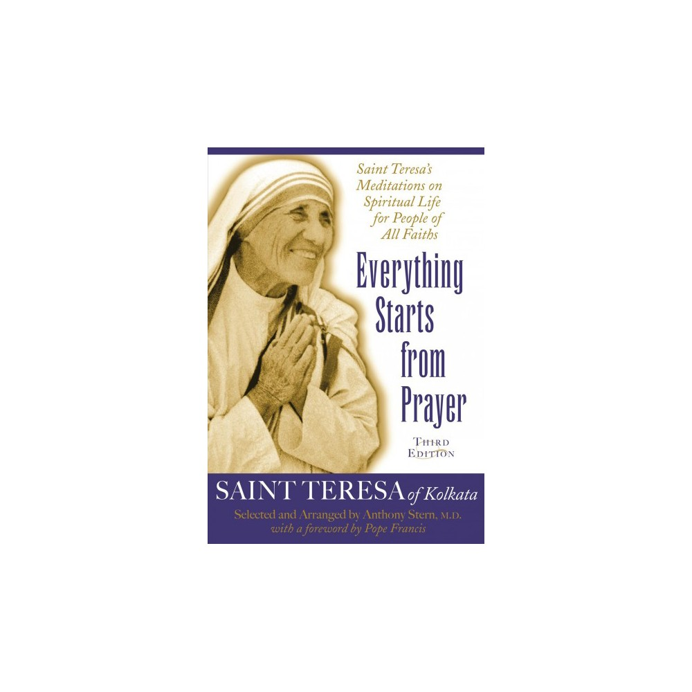 Everything Starts from Prayer : Saint Teresa's Meditations on Spiritual Life for People of All Faiths