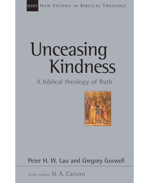 Unceasing Kindness : A Biblical Theology of Ruth (Paperback) (Peter H. W. Lau & Gregory Goswell) - image 1 of 1