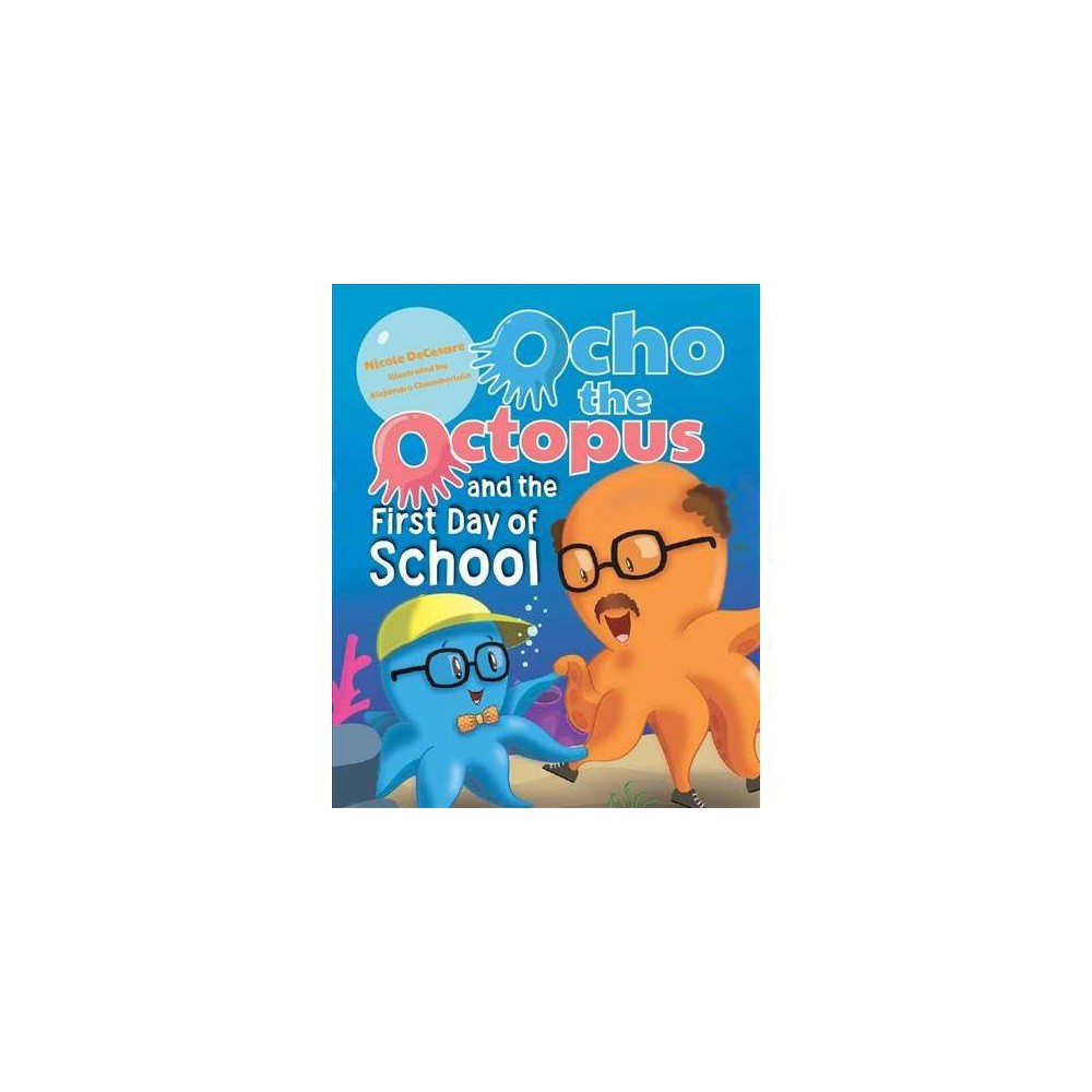 Ocho the Octopus and the First Day of School - by Nicole Decesare (Hardcover)