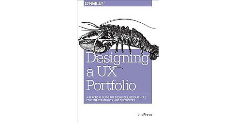 Designing a Ux Portfolio : A Practical Guide for Designers, Researchers, Content Strategists, and - image 1 of 1