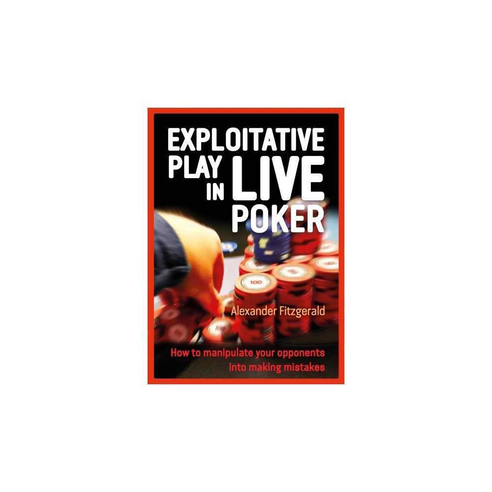 Exploitative Play in Live Poker - by Alexander Fitzgerald (Paperback)