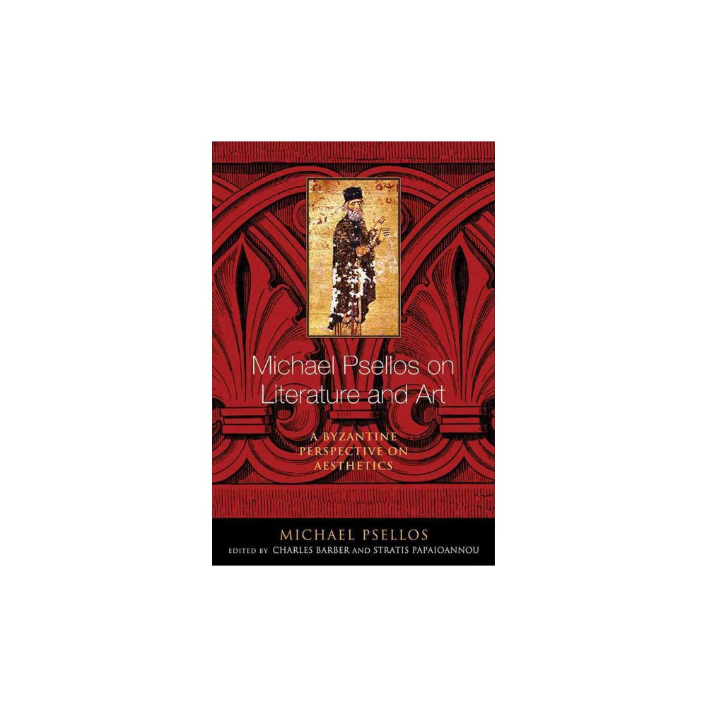Michael Psellos on Literature and Art : A Byzantine Perspective on Aesthetics (Hardcover)