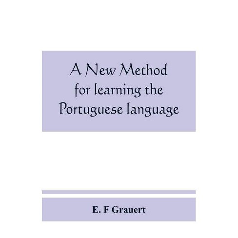 A new method for learning the Portuguese language - by  E F Grauert (Paperback) - image 1 of 1
