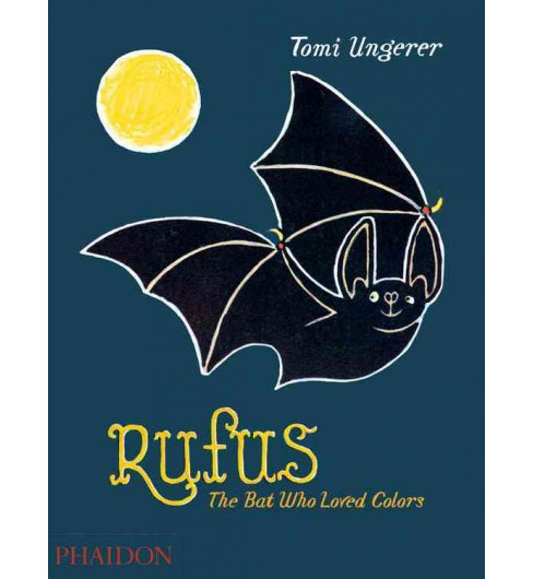 Rufus : The Bat Who Loved Colors (Reprint) (Hardcover) (Tomi Ungerer) - image 1 of 1