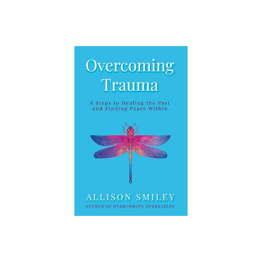 Overcoming Trauma By Allison Smiley Paperback