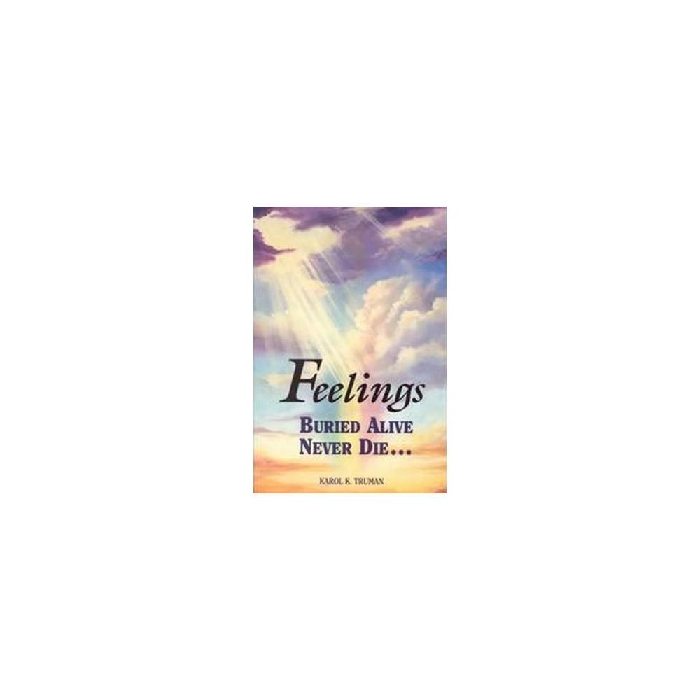 Feelings Buried Alive Never Die (Revised) (Paperback) (Karol Kuhn Truman)