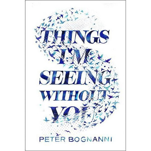 Things I'm Seeing Without You - by  Peter Bognanni (Hardcover) - image 1 of 1