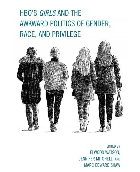 HBO's Girls and the Awkward Politics of Gender, Race, and Privilege (Hardcover) - image 1 of 1