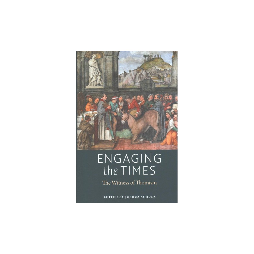 Engaging the Times : The Witness of Thomism - (Paperback)