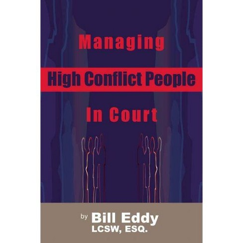 Managing High Conflict People in Court - by Bill Eddy (Paperback)