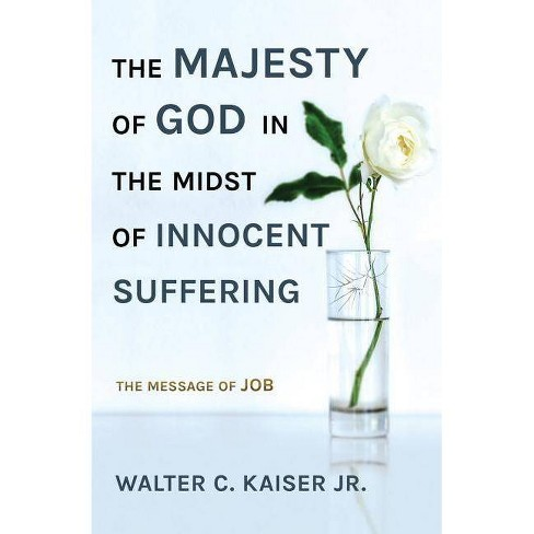 The Majesty of God in the Midst of Innocent Suffering - by  Walter C Kaiser (Paperback) - image 1 of 1