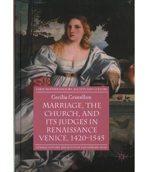 Marriage, the Church, and Its Judges in Renaissance Venice, 1420-1545 -  (Hardcover) - image 1 of 1