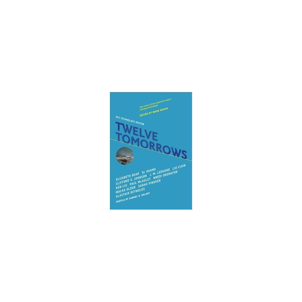 Twelve Tomorrows - by Sl Huang & Elizabeth Bear & Clifford V. Johnson (Paperback)