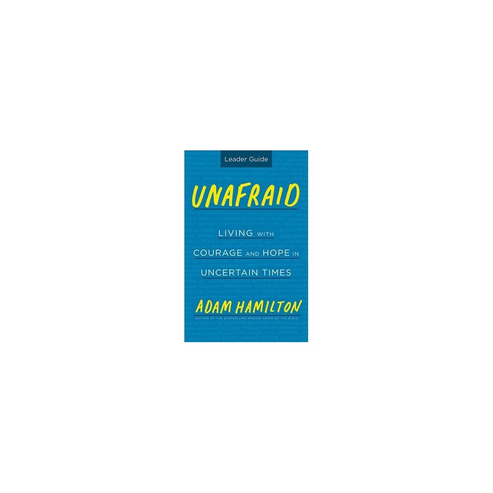 Unafraid Leaders Guide : Living With Courage and Hope in Uncertain Times - Ldg (Paperback)