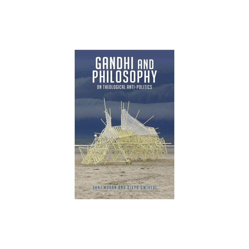 Gandhi and Philosophy : On Theological Anti-Politics - by Shaj Mohan & Divya Dwivedi (Hardcover)