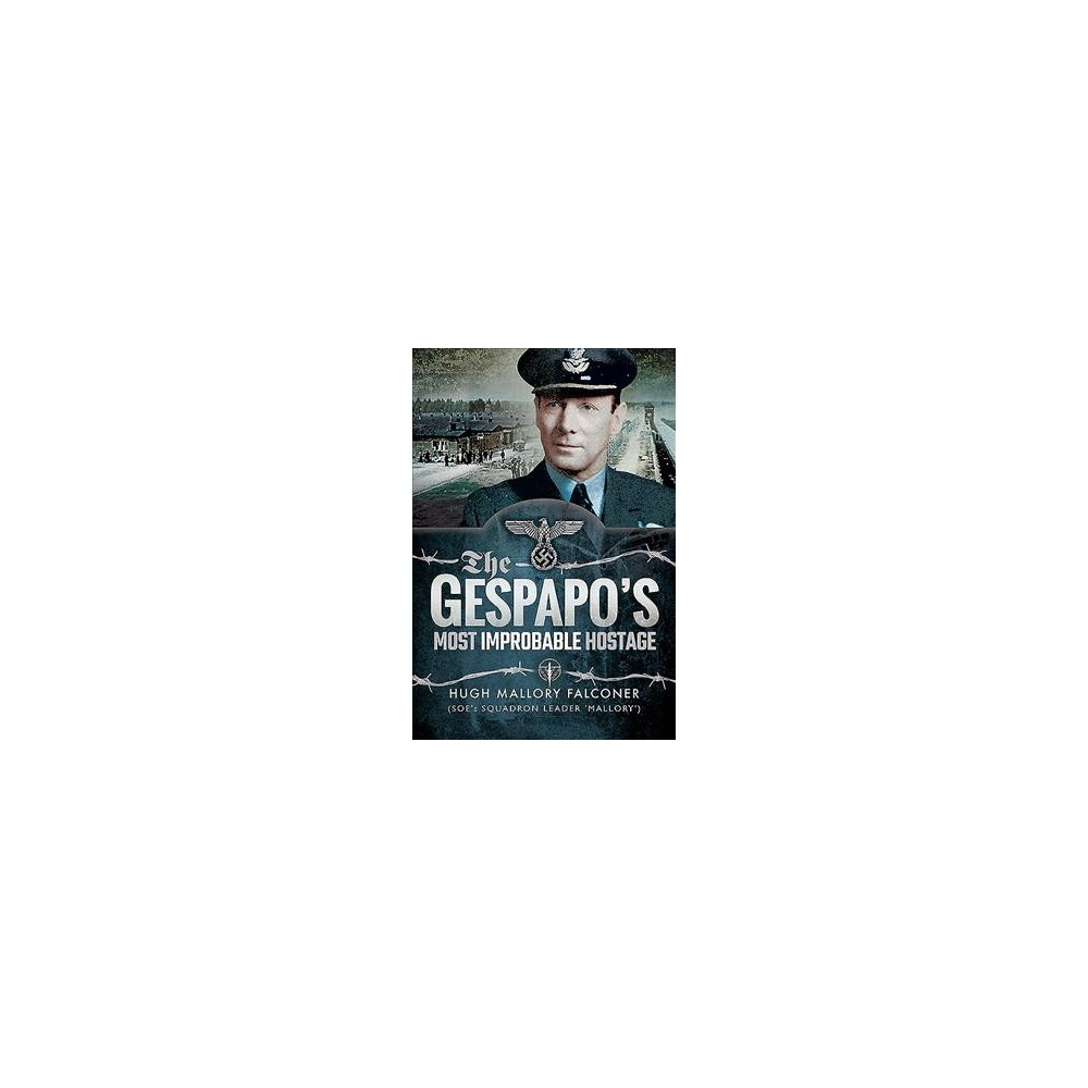 Gestapo's Most Improbable Hostage - by Hugh Mallory Falconer (Hardcover)