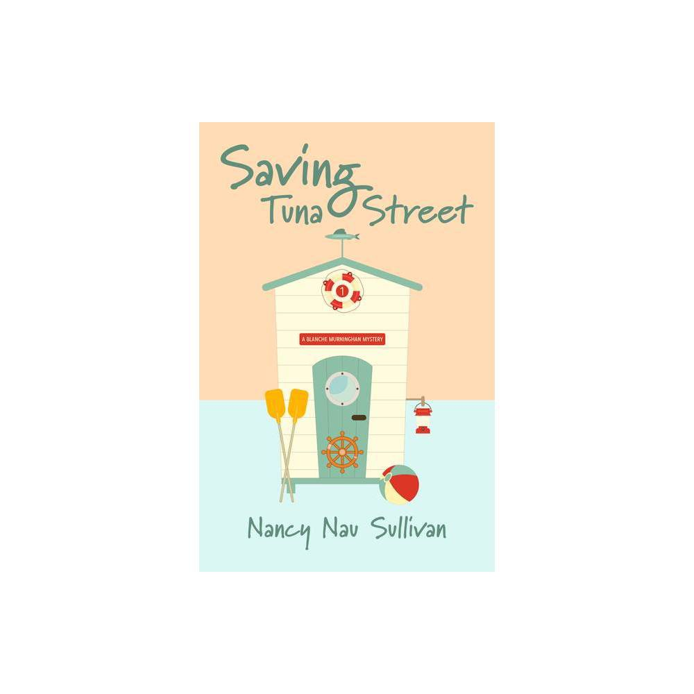 Saving Tuna Street A Blanche Murninghan Mystery By Nancy Nau Sullivan Paperback