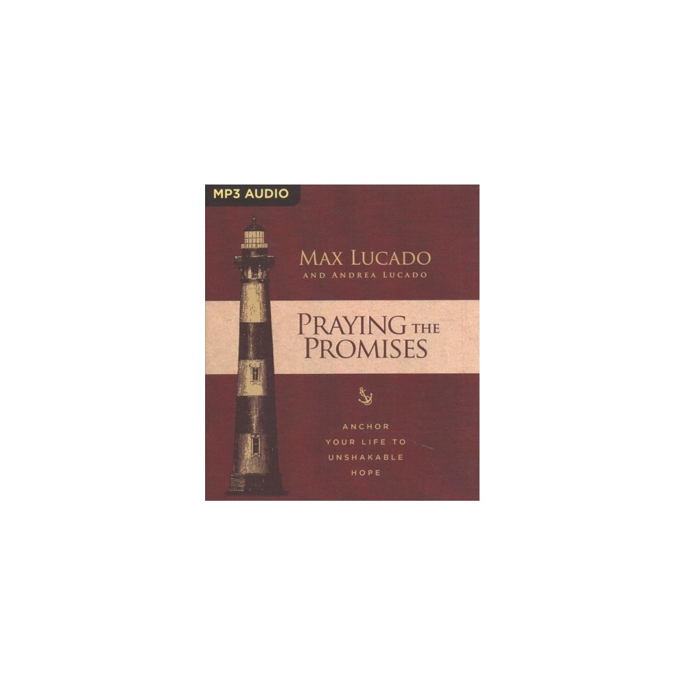 Praying the Promises : Anchor Your Life to Unshakable Hope - by Max Lucado & Andrea Lucado (MP3-CD)