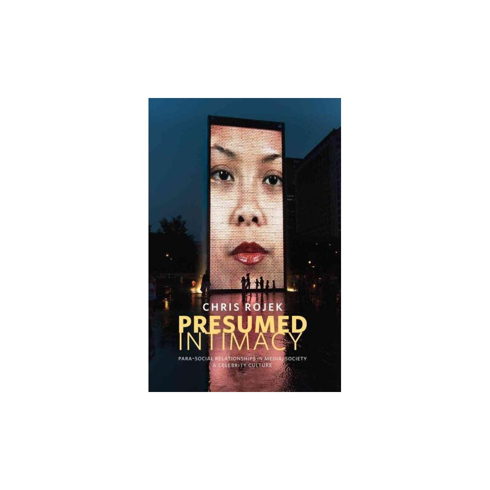 Presumed Intimacy : Para-Social Relationships in Media, Society and Celebrity Culture (Paperback) (Chris