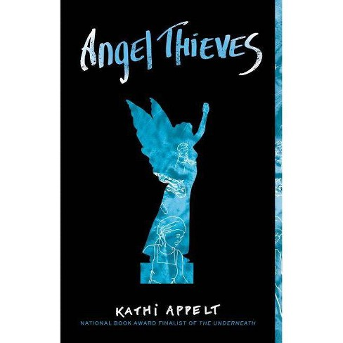 Angel Thieves - by  Kathi Appelt (Paperback) - image 1 of 1