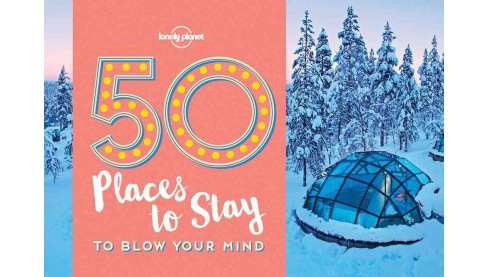 Lonely Planet 50 Places to Stay to Blow Your Mind (Paperback) - image 1 of 1