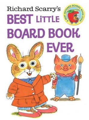 Richard Scarry's Best Little Board Book Ever - (Richard Scarry's Busy World)